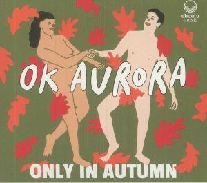 OK AURORA - Only In Autumn