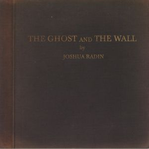 RADIN, Joshua - The Ghost & The Wall