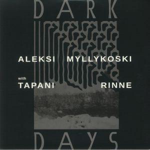 MYLLYKOSKI, Aleksi with TAPANI RINNE - Dark Days