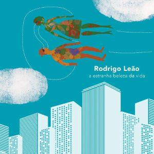 Rodrigo Leao - A Estranha Beleza Da Vida