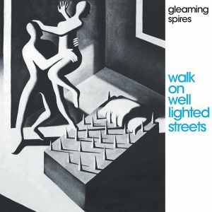GLEAMING SPIRES - Walk On Well Lighted Streets (reissue)