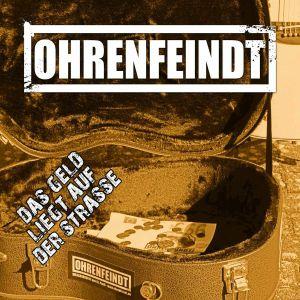 OHRENFEINDT - Das Geld Liegt Auf Der Strasse