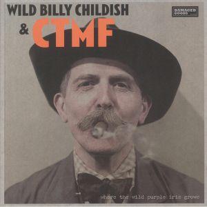 Wild Billy Childish / Ctmf - Where The Wild Purple Iris Grows