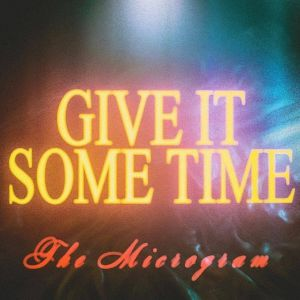 MICROGRAM, The - Give It Some Time
