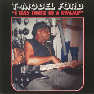 T Model Ford - I Was Born In A Swamp