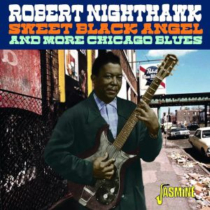 ROBERT NIGHTHAWK - Sweet Black Angel & More Chicago Blues