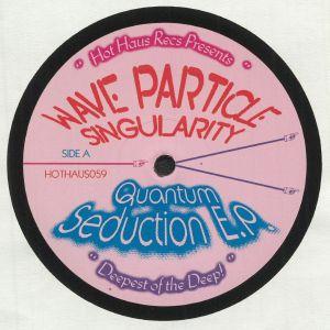 WAVE PARTICLE SINGULARITY - Quantum Seduction EP