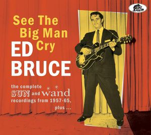 BRUCE, Ed - See The Big Man Cry: Complete Sun & Wand Recordings
