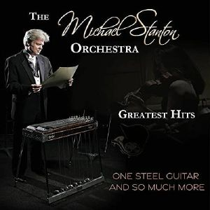MICHAEL STANTON ORCHESTRA - One Steel Guitar & So Much More