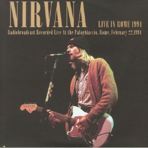 NIRVANA - Live In Rome 1994: Radiobroadcast Recorded Live At The Palaghiaccio Rome February 22 1994 (B-STOCK)