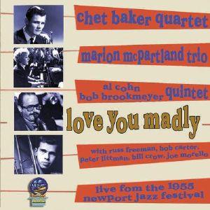 BAKER, Chet/MARIAN MCPARTLAND/AL COHN/BOB BROOKMEYER - Love You Madly: Live From The 1955 Newport Jazz Festival