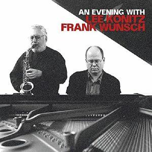 KONITZ, Lee/FRANK WUNSCH - An Evening With Lee Konitz & Frank Wunsch