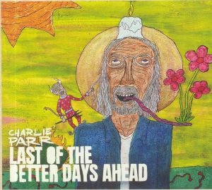 PARR, Charlie - Last Of The Better Days Ahead