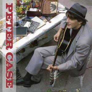 CASE, Peter - Peter Case