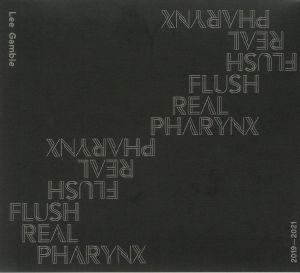 GAMBLE, Lee - Flush Real Pharynx 2019-2021