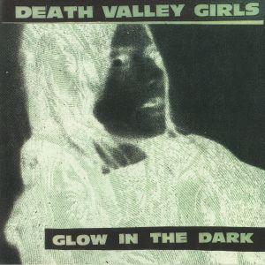 Death Valley Girls - Glow In The Dark (reissue)