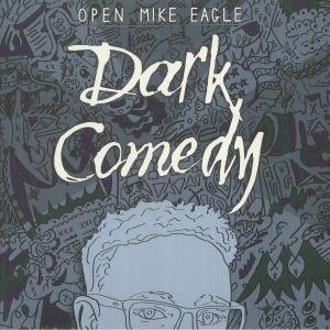 OPEN MIKE EAGLE - Dark Comedy (reissue)