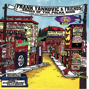 YANKOVIC, Frank - Frank Yankovic & Friends: Songs Of The Polka King: The Ultimate Collection