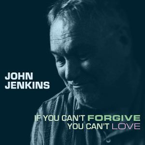 John Jenkins - If You Can't Forgive You Can't Love