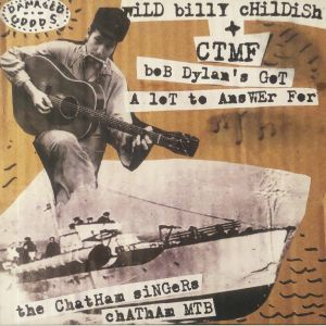 Wild Billy Childish / Ctmf / The Chatham - Bob Dylan's Got A Lot To Answer For
