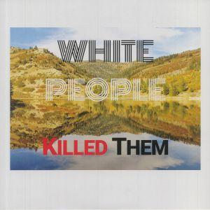 White People Killed Them - White People Killed Them