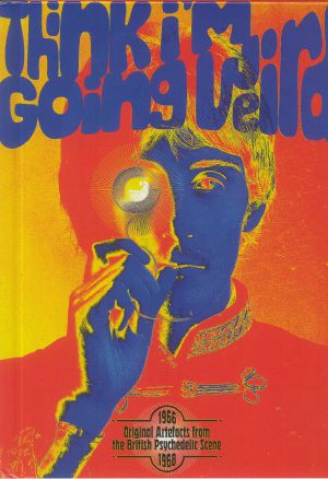 Various - Think I'm Going Weird: Original Artefacts From The British Psychedelic Scene 1966-68