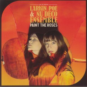 Larkin Poe / Nu Deco Ensemble - Paint The Roses: Live In Concert