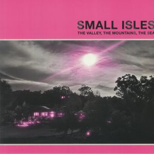 SMALL ISLES - The Valley The Mountains The Sea
