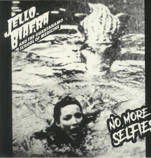 Jello Biafra & The Guantanamo School Of Medicine - No More Selfies