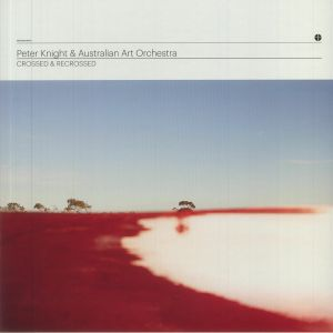 KNIGHT, Peter/AUSTRALIAN ART ORCHESTRA - Crossed & Recrossed