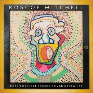 Roscoe Mitchell - Dots/Pieces For Percussion & Woodwinds