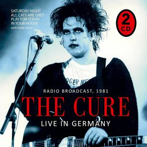 The Cure - Live In Germany/Radio Broadcast 1981