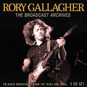 GALLAGHER, Rory - The Broadcast Archives