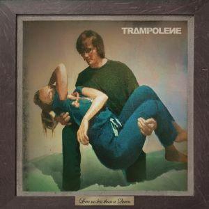 TRAMPOLENE - Love No Less Than A Queen