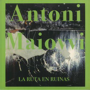Antoni Maiovvi - La Ruta En Ruinas
