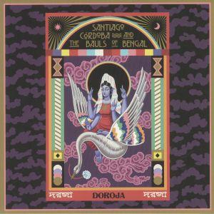 CORDOBA, Santiago/THE BAULS OF BENGAL - Doroja