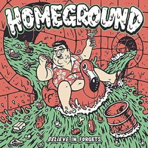 HOMEGROUND - Believe In Forget