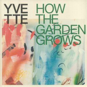 YVETTE - How The Garden Grows