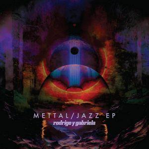 RODRIGO Y GABRIELA - The Jazz Mettal EPs