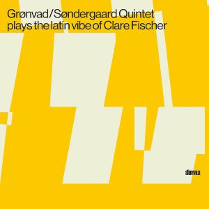 GRONVAD/SONDERGAARD QUINTET - Plays The Latin Vibe Of Clare Fischer