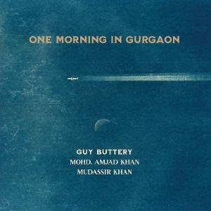 BUTTERY, Guy/MOHD/AMJAD & MUDASSIR KHAN - One Morning In Gurgaon