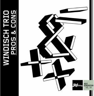 WINDISCH TRIO - Pros & Cons: Jazzthing Next Generation Vol 89