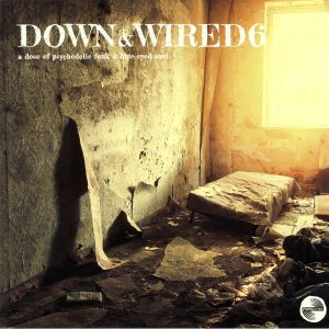 VARIOUS - Down & Wired 6: A Dose Of Psychedelic Funk & Blue Eyed Soul