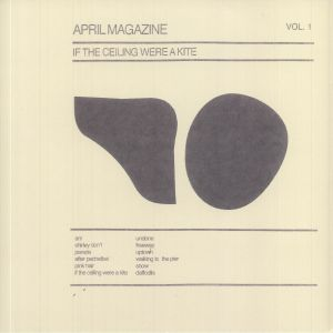 APRIL MAGAZINE - If The Ceiling Were A Kite: Vol 1