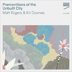 ROGERS, Matt/KIT DOWNES - Premonitions Of The Unbuilt City