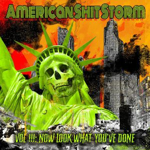 AMERICAN SHIT STORM - Vol III: Now Look What You've Done