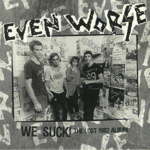 EVEN WORSE - We Suck! The Lost 1982 Album