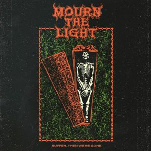 MOURN THE LIGHT - Suffer Then We're Gone