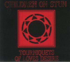 Children On Stun - Tourniquets Of Love's Desire (reissue)