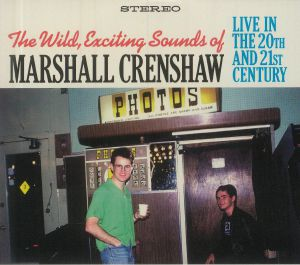 CRENSHAW, Marshall - The Wild Exciting Sounds Of Marshall Crenshaw:  Live In The 20th & 21st Century